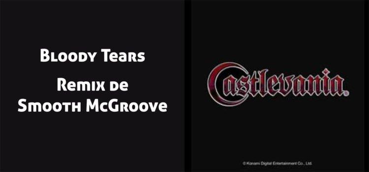 Bloody Tears, remix de Smooth McGroove. Castlevania