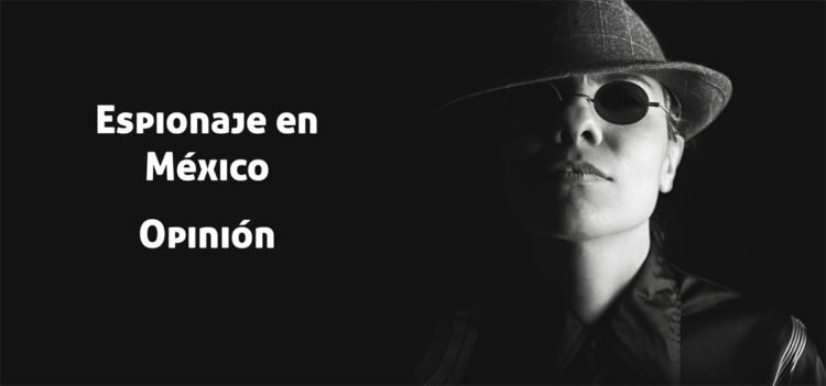 El espionaje en México, una irónica realidad sobre cuales son las prioridades del gobierno