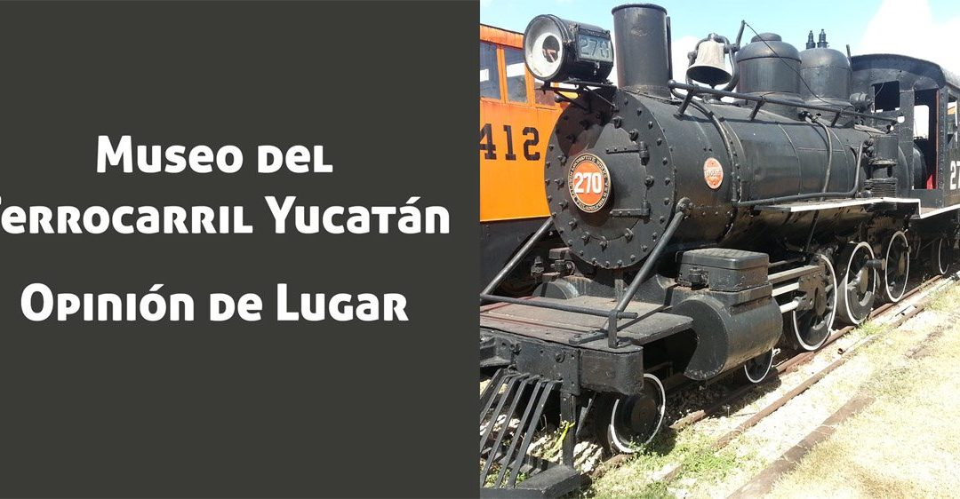 El Museo del Ferrocarril de Yucatán