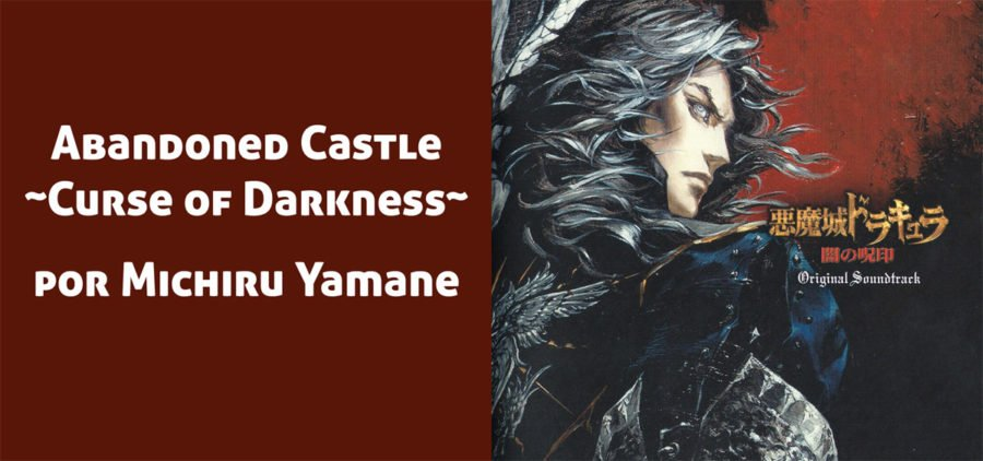 Abandoned Castle ~Curse of Darkness~ del soundtrack de Akumajo Dracula: Yami no juin