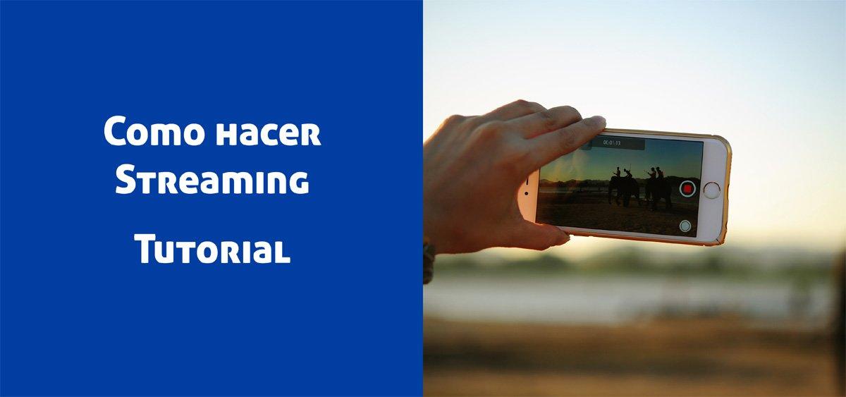 como hacer streaming de video, tutorial y guia practica