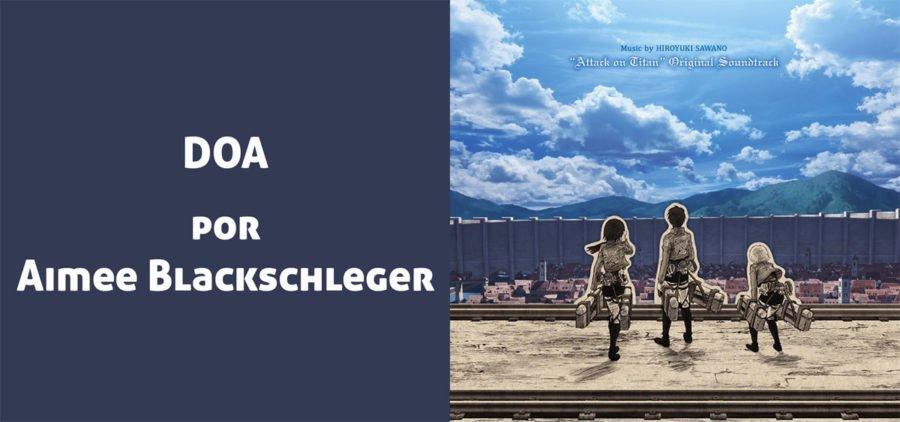 DOA por Aimee Blackschleger, Attack on Titan soundtrack