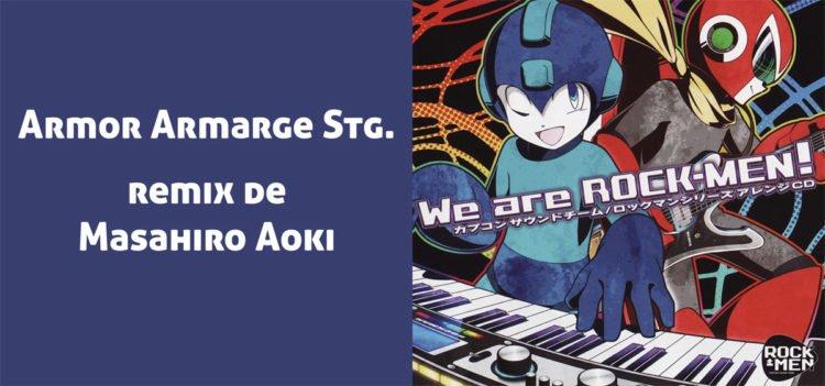 ARMOR ARMARGE STAGE remix, presente en el disco We are Rockmen
