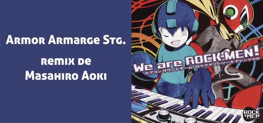 ARMOR ARMARGE STAGE remix, presente en el disco We are Rockmen