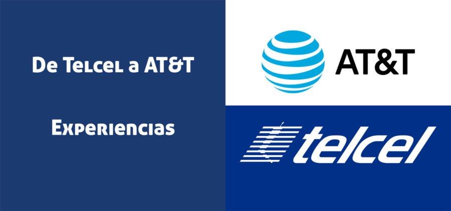 De Telcel a AT&T: Experiencias al cambiar de Compañía telefónica.