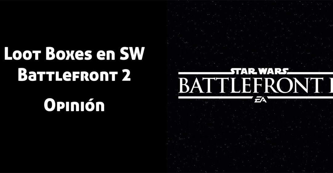 La debacle de los Loot Box en Star Wars: Battlefront 2