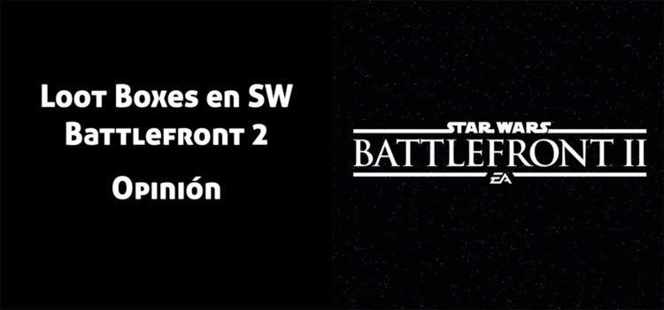 La debacle de los Loot Box en Star Wars: Battlefront 2 - ¿Qué es lo que nos depara el futuro con los pay-to-win AAA?