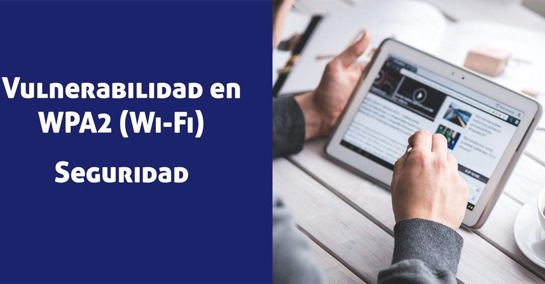 Vulnerabilidad en WPA2 hace al Wi-Fi menos seguro
