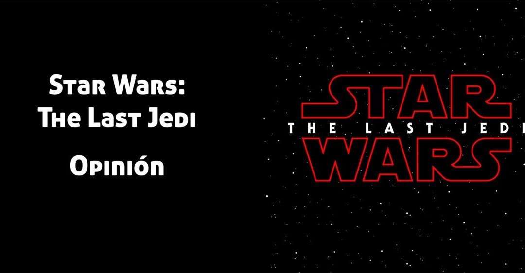 Star Wars: The Last Jedi – Opinión de la Película