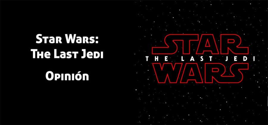 Opinión sobre la Película Star Wars: The Last Jedi. ¿Qué es lo que opinas?