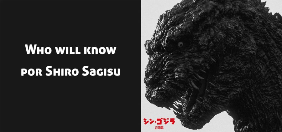 Who will know (por Shiro Sagisu) del soundtrack de Shin Gojira