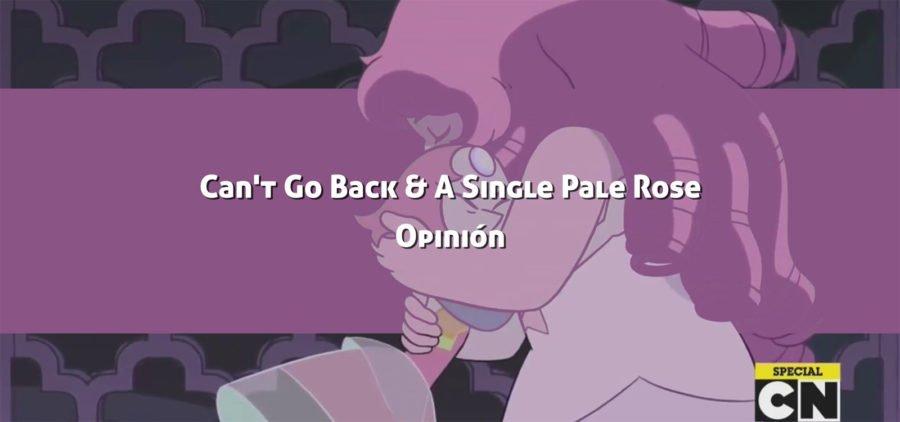 A single pale Rose y Can't go back: Opinión de los últimos episodios de Steven Universe.