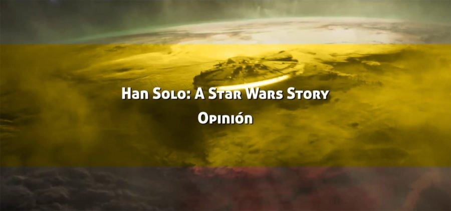 Han Solo: Una historia de Star Wars. Opinión de la pelicula.