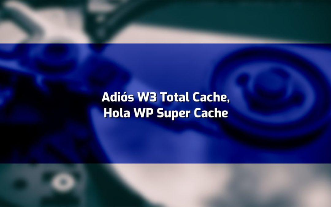 Adiós W3 Total Cache, Hola WP Super Cache
