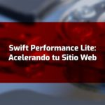 Swift Performance Lite: Acelera tu Sitio Web
