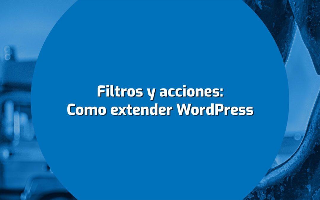 Filtros y acciones: Como extender WordPress