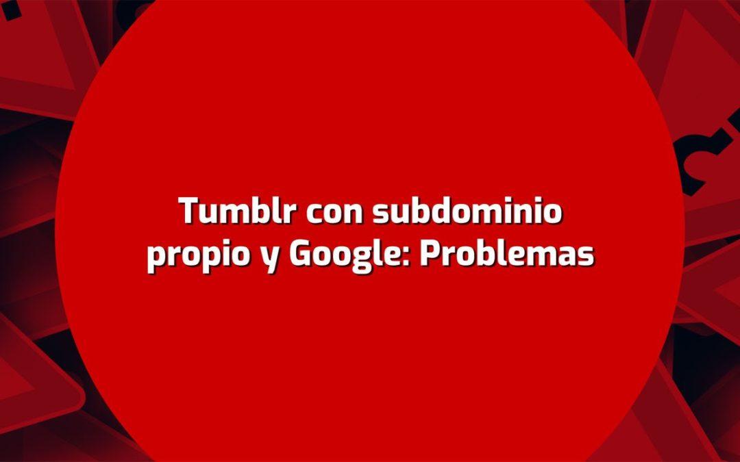 Tumblr con subdominio propio y Google: Problemas