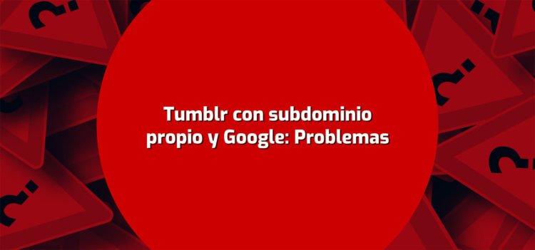 Tumblr con subdominio propio y Google