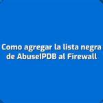 [Tutorial] Como agregar la lista negra de AbuseIPDB al Firewall
