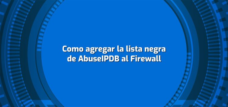 Como agregar la lista negra de AbuseIPDB al Firewall de Linux o Ubuntu